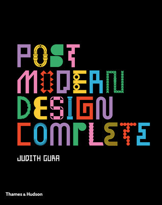 Postmodern Design Complete: Design, Furniture, Graphics, Architecture, Interiors