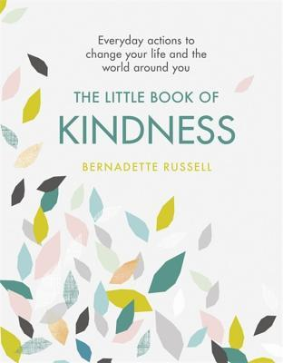 The Little Book of Kindness: Everyday actions to change your life and the world around you