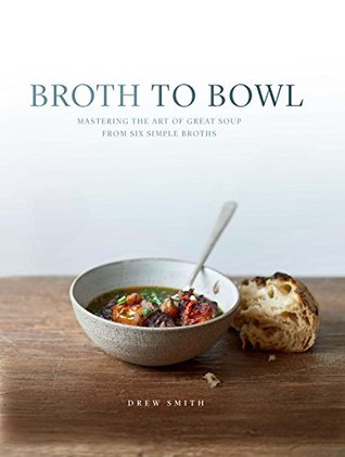 Broth to Bowl: Mastering the art of great soup from six simple broths