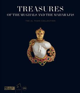 Treasures of the Mughals and the Maharajas - The Al Thani Collection