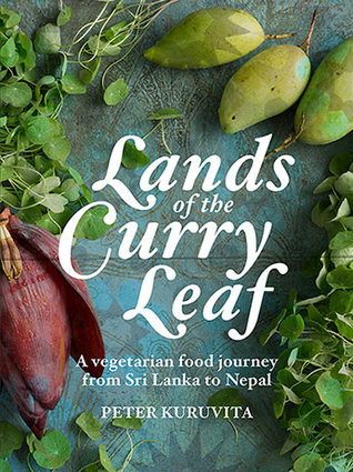 Lands of the Curry Leaf : A vegetarian food journey from Sri Lanka to Nepal