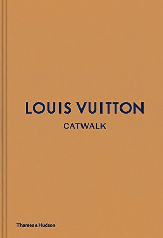 Louis Vuitton Catwalk: The Complete Fashion Collections