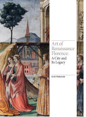 Art of Renaissance Florence: A City and Its Legacy