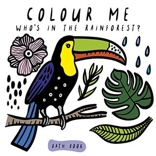Colour Me: Who's in the Rainforest? (Wee Gallery Bath Books)