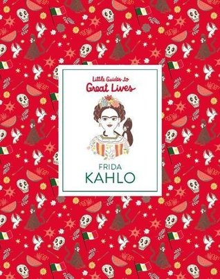 Frida Kahlo: Little Guide to Great Lives: Little Guides to Great Lives