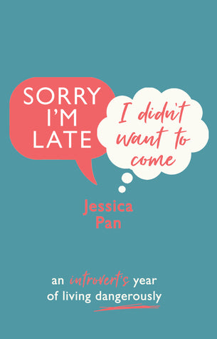 Sorry I'm Late, I Didn't Want to Come: An Introvert's Year of Living Dangerously (Hard Back)