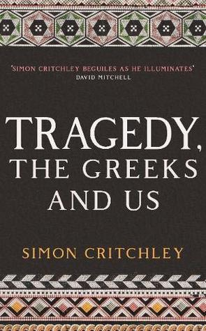 Tragedy, the Greeks and Us(Hard Back)
