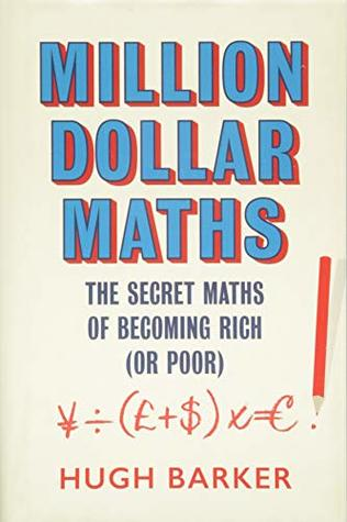 Million Dollar Maths: The Secret Maths of Becoming Rich (or Poor) (Hard Back)
