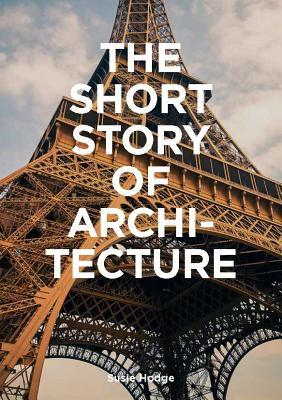 The Short Story of Architecture: A Pocket Guide to Key Styles, Buildings, Elements & Materials