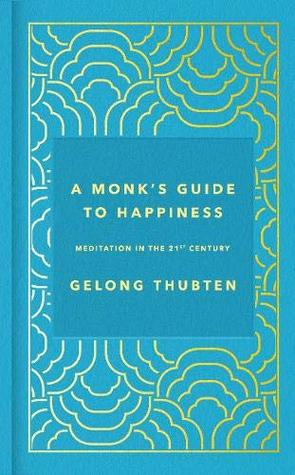 A Monk's Guide to Happiness: Meditation in the 21st century