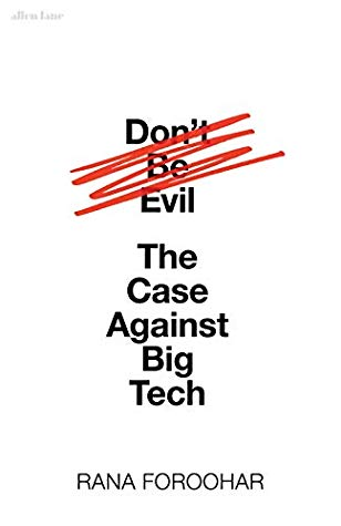 Don't Be Evil: How Big Tech Betrayed Its Founding Principles – and All of Us