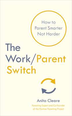 The Work/Parent Switch: How to Parent Smarter Not Harder