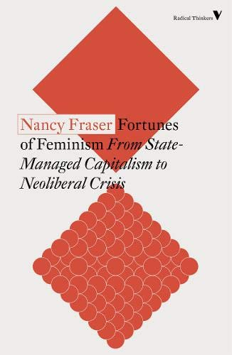 Fortunes of Feminism. From State-Managed Capitalism to Neoliberal Crisis
