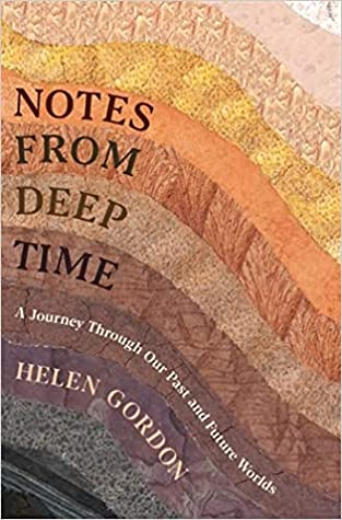 Notes from Deep Time: The Hidden Stories of the Earth Beneath Our Feet