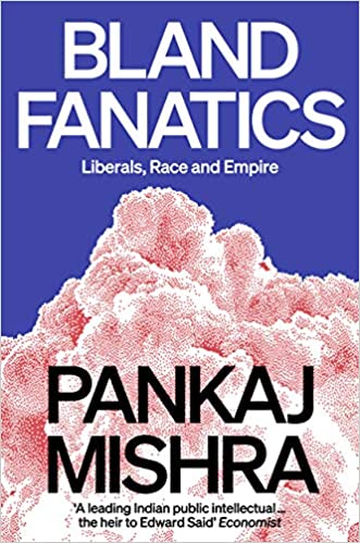 Bland Fanatics: Liberals, Race and Empire