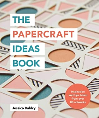 The Papercraft Ideas Book: Inspiration and tips taken from over 80 artworks