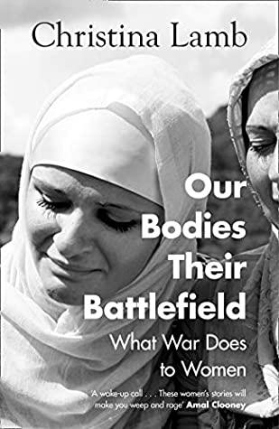 Our Bodies Their Battlefield: What War Does to Women