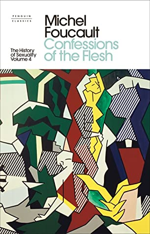 The History of Sexuality: 4: Confessions of the Flesh