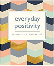 Everyday Positivity: 365 Ways to a Content Life (365 Ways to Everyday...)