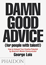 Damn Good Advice (For People with Talent!): How To Unleash Your Creative Potential by America's Master Communicator, George Lois (DOCUMENTS)