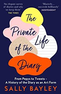 The Private Life of the Diary: From Pepys to Tweets – A History of the Diary as an Art Form
