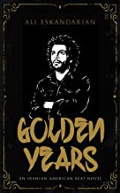 Golden Years: An Iranian Punk Beat Novel (Iranian-american Beat)