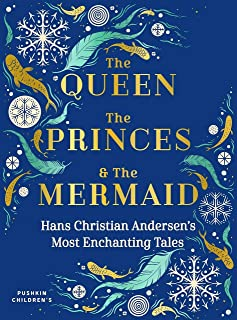 The Queen, the Princes and the Mermaid: Hans Christian Andersen's Most Enchanting Tales