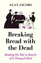 Breaking Bread with the Dead: A Literary Guide to Peace in the Present