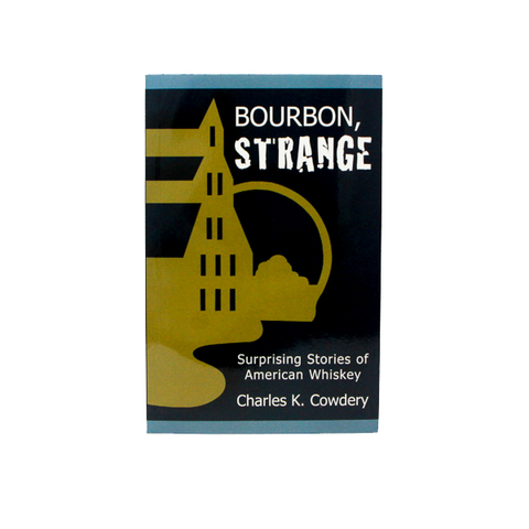 BOURBON, STRANGE: Surprising Stories of American Whiskey