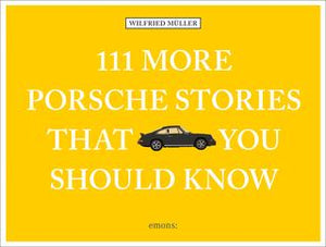 111 More Porsche Stories That You Should Know