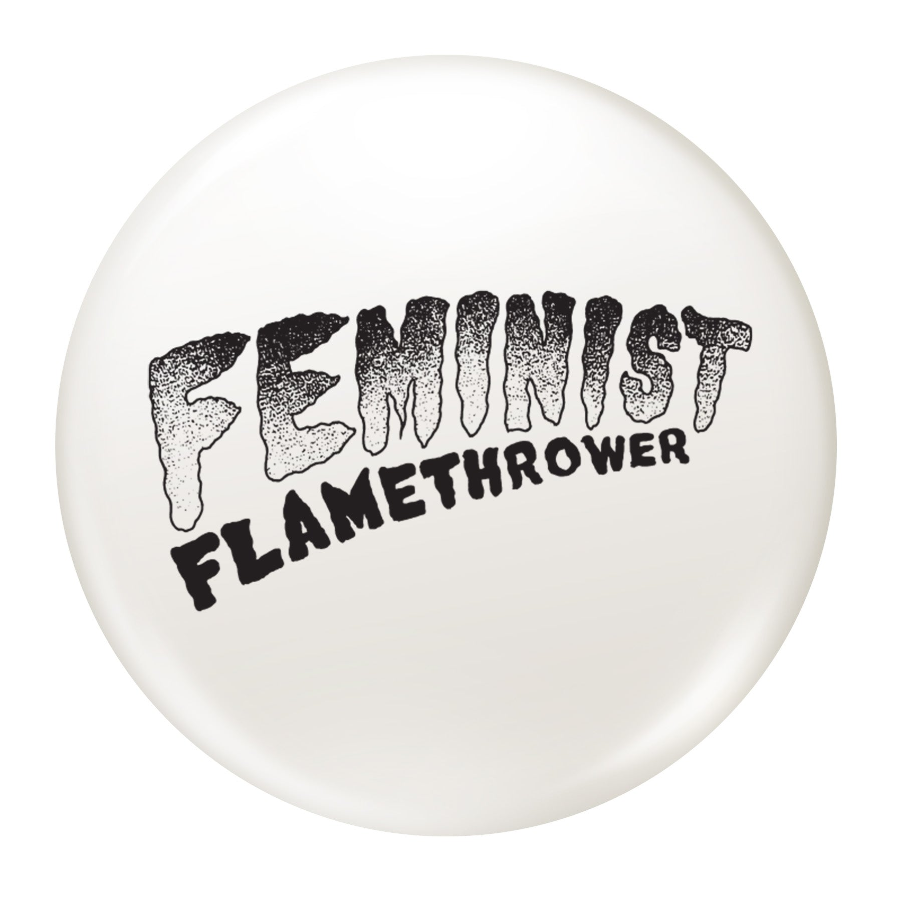 "The Drowns - Feminist Flamethrower - Black & White - 1"" Button"