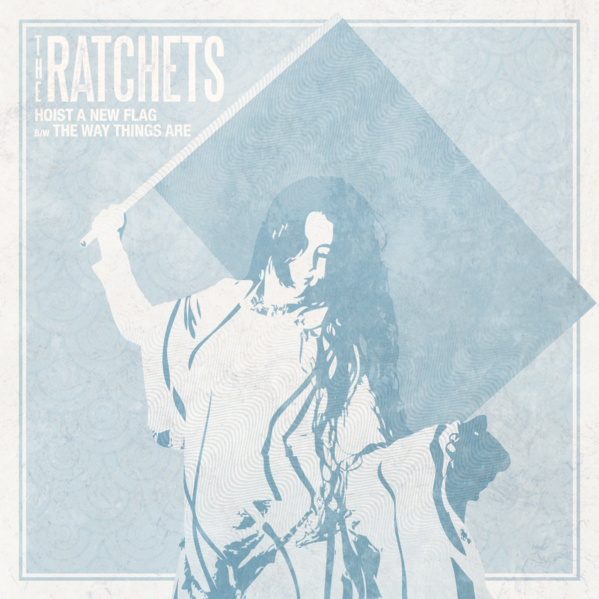 The Ratchets - Hoist a New Flag 7""