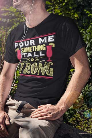 Man wearing Pour Me Something Tall and Strong T-Shirt
