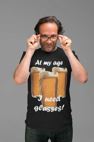 Man wearing At My Age I Need Glasses T-Shirt