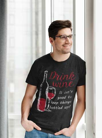 Man wearing Drink Wine, It Isn't Good To Keep Things Bottled Up T-Shirt