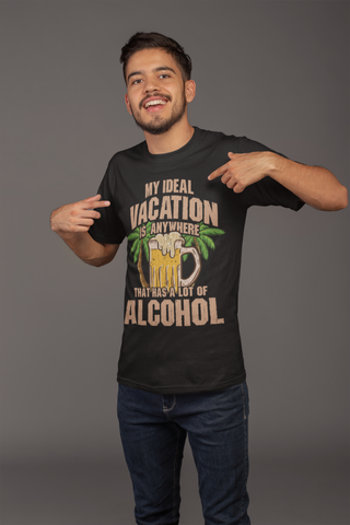 Man wearing My Ideal Vacation Is Anywhere That Has A Lot Of Alcohol T-Shirt