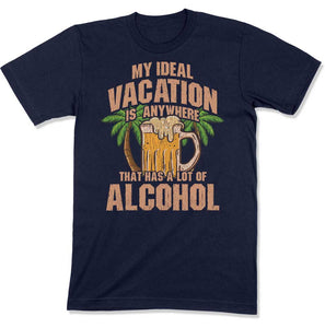 My Ideal Vacation Is Anywhere That Has A Lot Of Alcohol