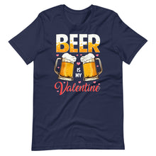 Load image into Gallery viewer, Beer Is My Valentine