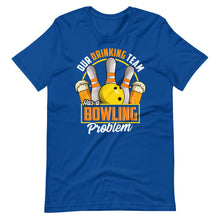 Load image into Gallery viewer, Our Drinking Team Has A Bowling Problem