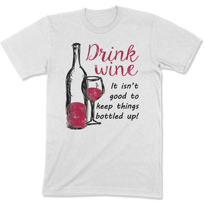 Drink Wine, It Isn't Good To Keep Things Bottled Up