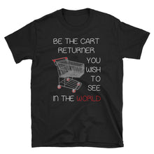 Load image into Gallery viewer, Be The Cart Returner You Wish To See In The World - Show Us Your Shirt