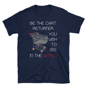Be The Cart Returner You Wish To See In The World - Show Us Your Shirt