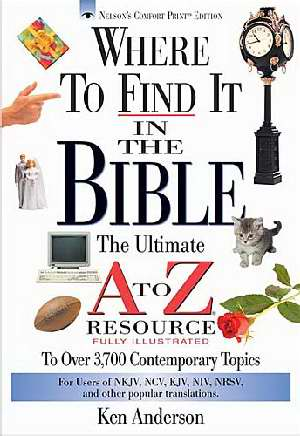 Where To Find It In The Bible The Ultimate A to Z® Resource Series