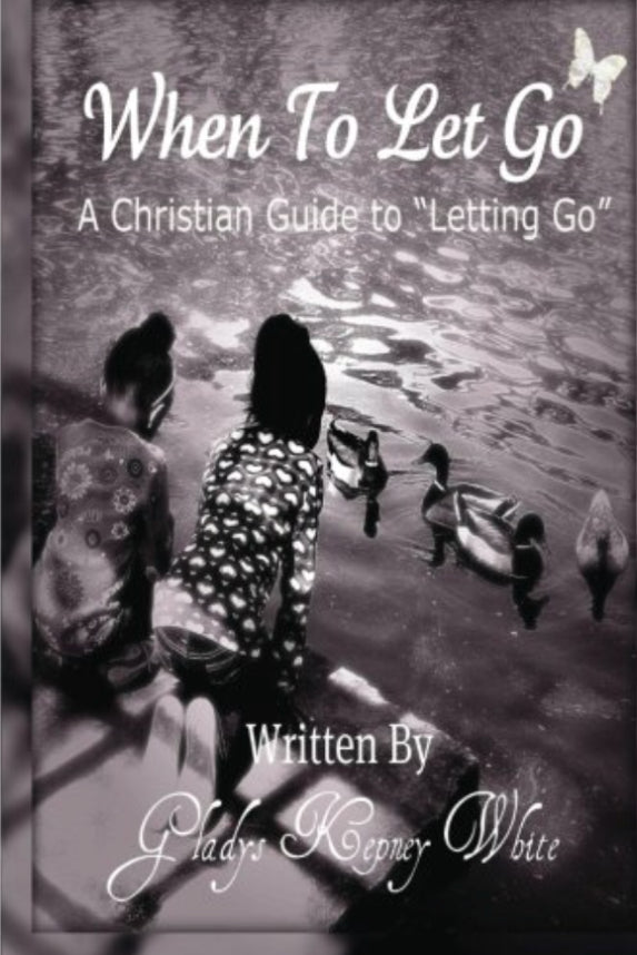 WHEN TO LET GO by GLADYS KEPNEY WHITE