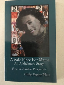 """A Safe Place For Mama"" An Alzheimer's Story by Gladys Kepney White"