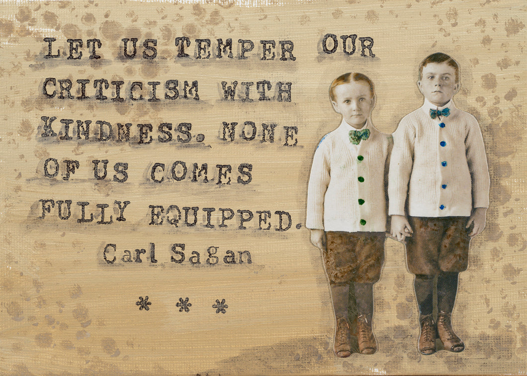 Let us temper our criticism with kindness....