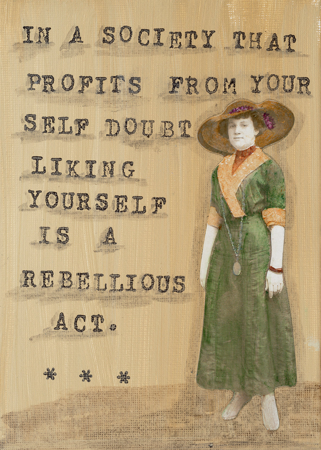 In a society that profits from your self doubt....