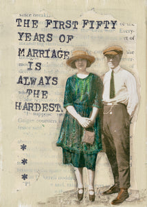 The first fifty years of marriage is always the hardest.