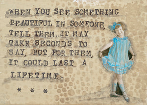 When you see something beautiful in someone tell them...