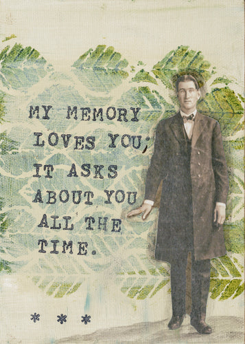 My memory love you; it asks about you all the time.